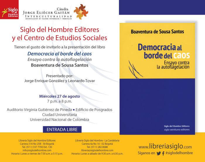 Presentación del libro Democracia al borde del caos, 27 de Agosto de 2014 de 7 p.m. a 8 p.m. - Audit. Virgilio Gutiérrez de Pineda, Edificio Postgrados Universidad Nacional de Colombia.